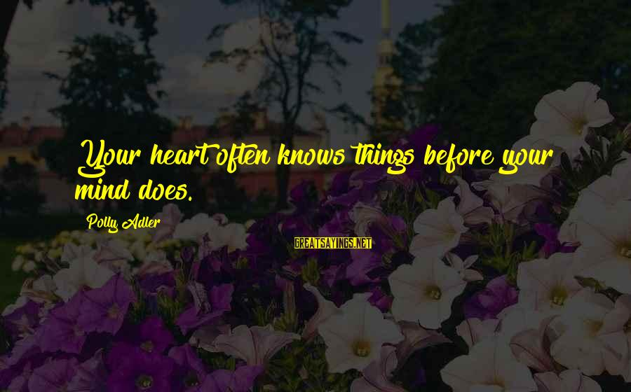 Polly Adler Sayings By Polly Adler: Your heart often knows things before your mind does.