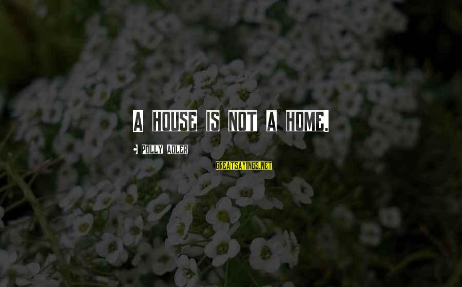 Polly Adler Sayings By Polly Adler: A house is not a home.