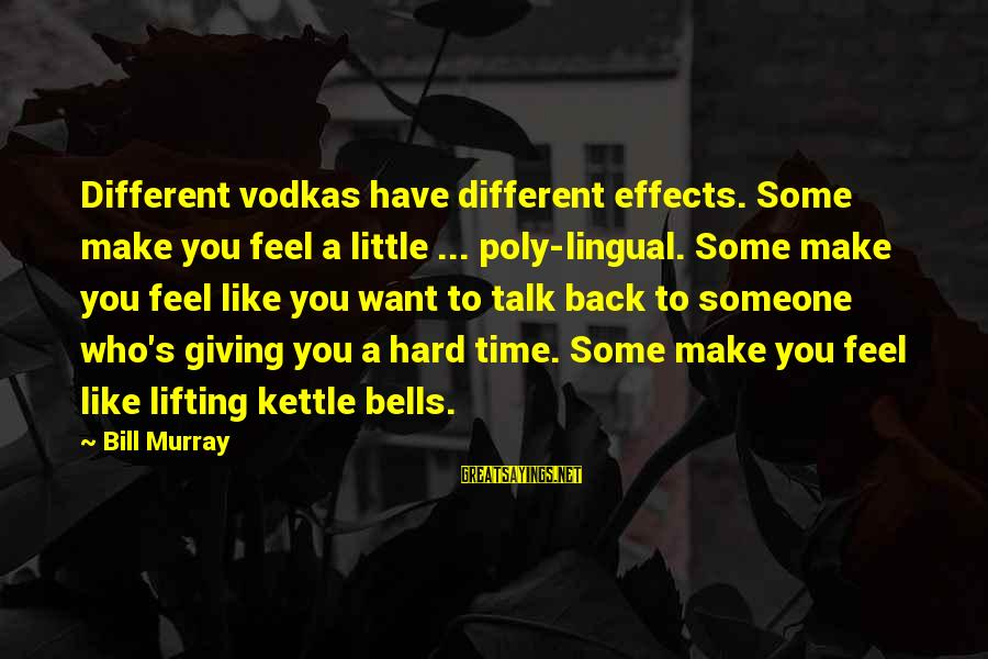 Poly Sayings By Bill Murray: Different vodkas have different effects. Some make you feel a little ... poly-lingual. Some make