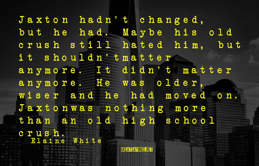 Poly Sayings By Elaine White: Jaxton hadn't changed, but he had. Maybe his old crush still hated him, but it