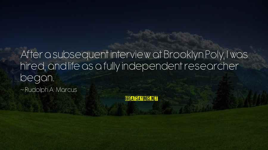 Poly Sayings By Rudolph A. Marcus: After a subsequent interview at Brooklyn Poly, I was hired, and life as a fully