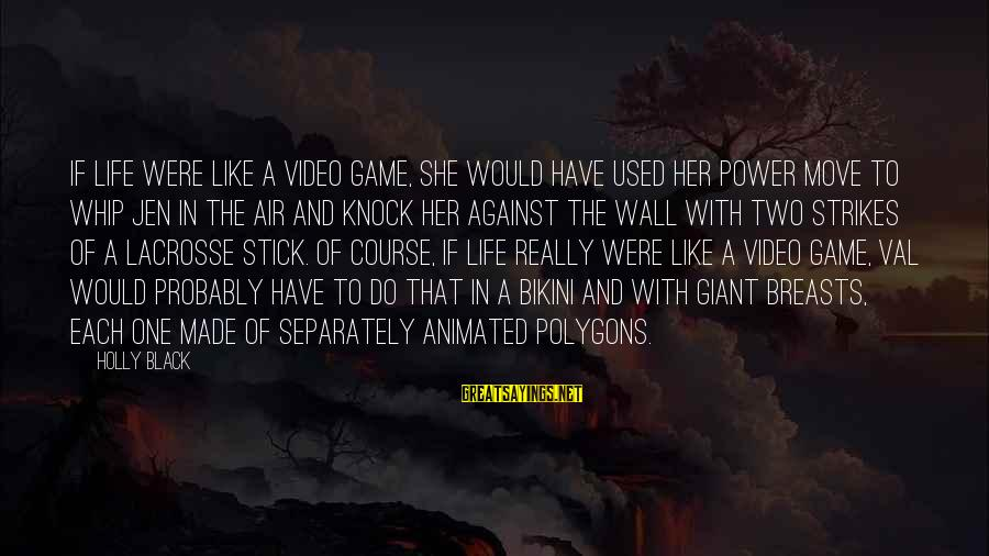 Polygons Sayings By Holly Black: If life were like a video game, she would have used her power move to