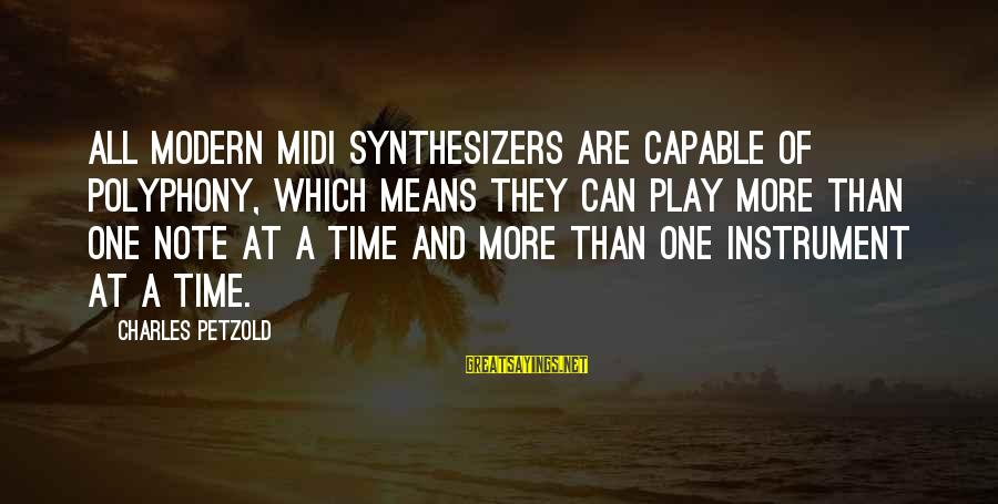 Polyphony Sayings By Charles Petzold: All modern MIDI synthesizers are capable of polyphony, which means they can play more than