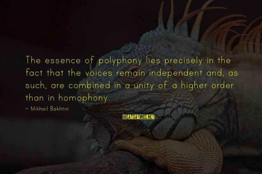 Polyphony Sayings By Mikhail Bakhtin: The essence of polyphony lies precisely in the fact that the voices remain independent and,