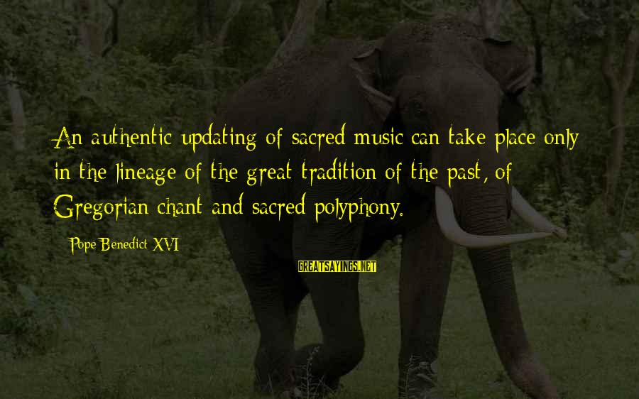 Polyphony Sayings By Pope Benedict XVI: An authentic updating of sacred music can take place only in the lineage of the