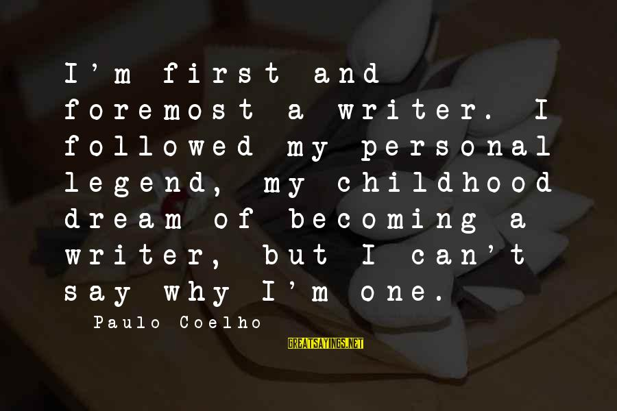 Pom Dance Sayings By Paulo Coelho: I'm first and foremost a writer. I followed my personal legend, my childhood dream of