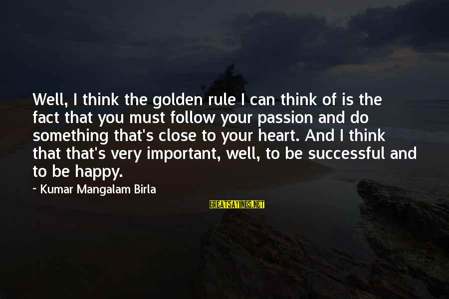 Ponerse Sayings By Kumar Mangalam Birla: Well, I think the golden rule I can think of is the fact that you
