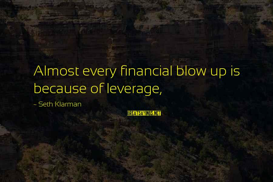 Ponerse Sayings By Seth Klarman: Almost every financial blow up is because of leverage,