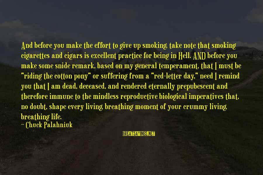 Pony.mov Sayings By Chuck Palahniuk: And before you make the effort to give up smoking, take note that smoking cigarettes