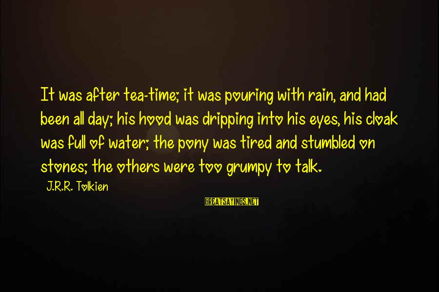 Pony.mov Sayings By J.R.R. Tolkien: It was after tea-time; it was pouring with rain, and had been all day; his