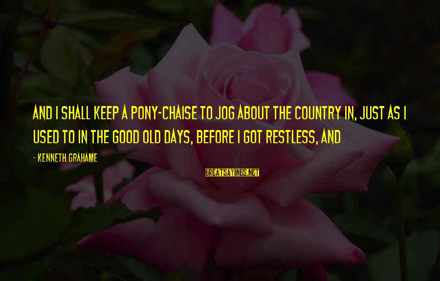 Pony.mov Sayings By Kenneth Grahame: and I shall keep a pony-chaise to jog about the country in, just as I