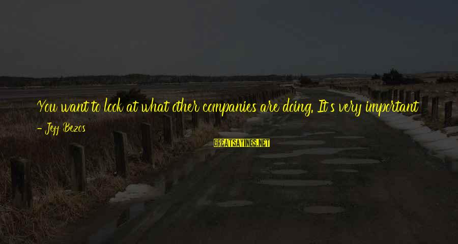 Pooka's Sayings By Jeff Bezos: You want to look at what other companies are doing. It's very important not to