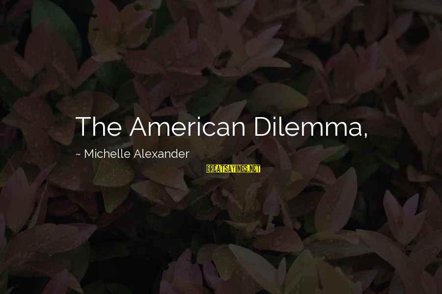 Pooka's Sayings By Michelle Alexander: The American Dilemma,