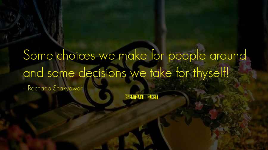 Pooka's Sayings By Rachana Shakyawar: Some choices we make for people around and some decisions we take for thyself!