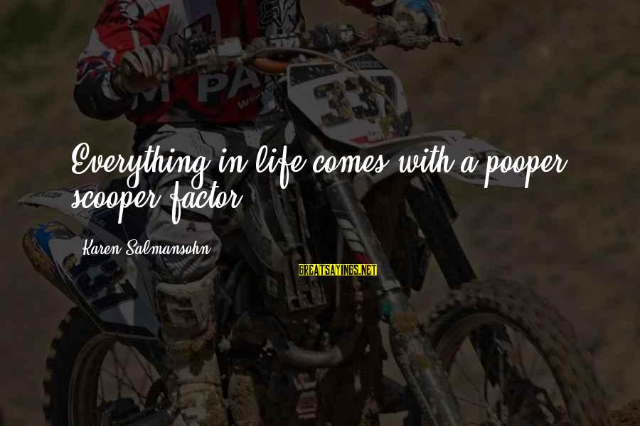 Pooper Sayings By Karen Salmansohn: Everything in life comes with a pooper scooper factor