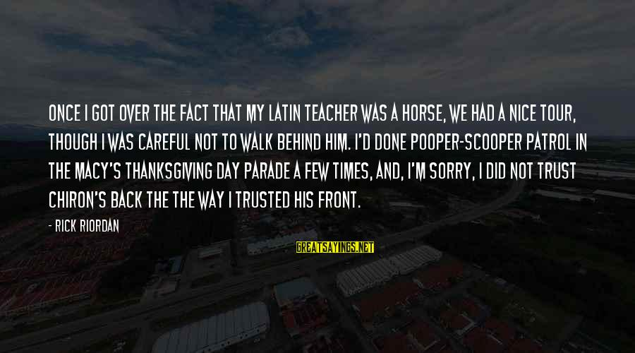 Pooper Sayings By Rick Riordan: Once I got over the fact that my Latin teacher was a horse, we had