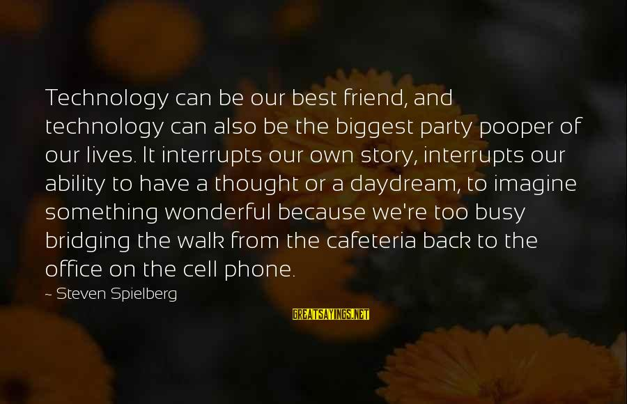 Pooper Sayings By Steven Spielberg: Technology can be our best friend, and technology can also be the biggest party pooper