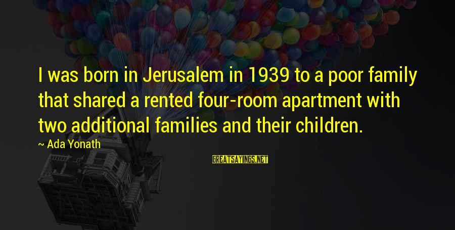 Poor Families Sayings By Ada Yonath: I was born in Jerusalem in 1939 to a poor family that shared a rented