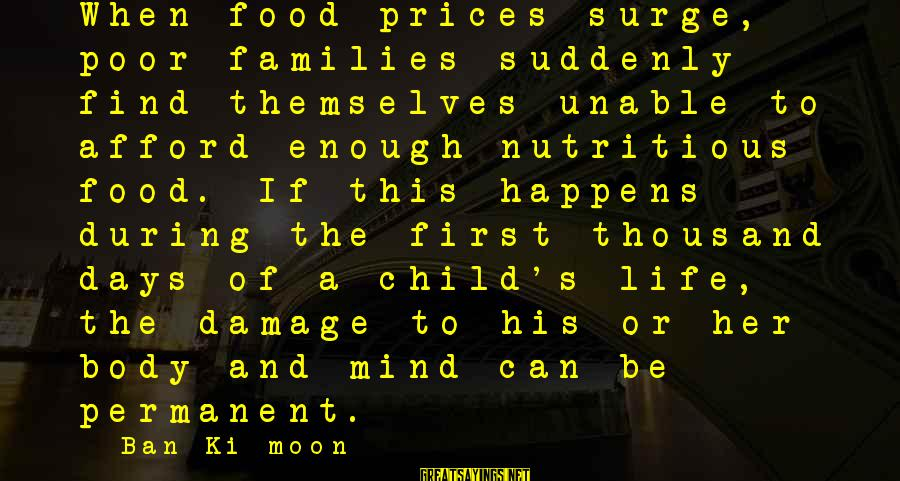 Poor Families Sayings By Ban Ki-moon: When food prices surge, poor families suddenly find themselves unable to afford enough nutritious food.