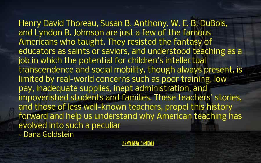 Poor Families Sayings By Dana Goldstein: Henry David Thoreau, Susan B. Anthony, W. E. B. DuBois, and Lyndon B. Johnson are