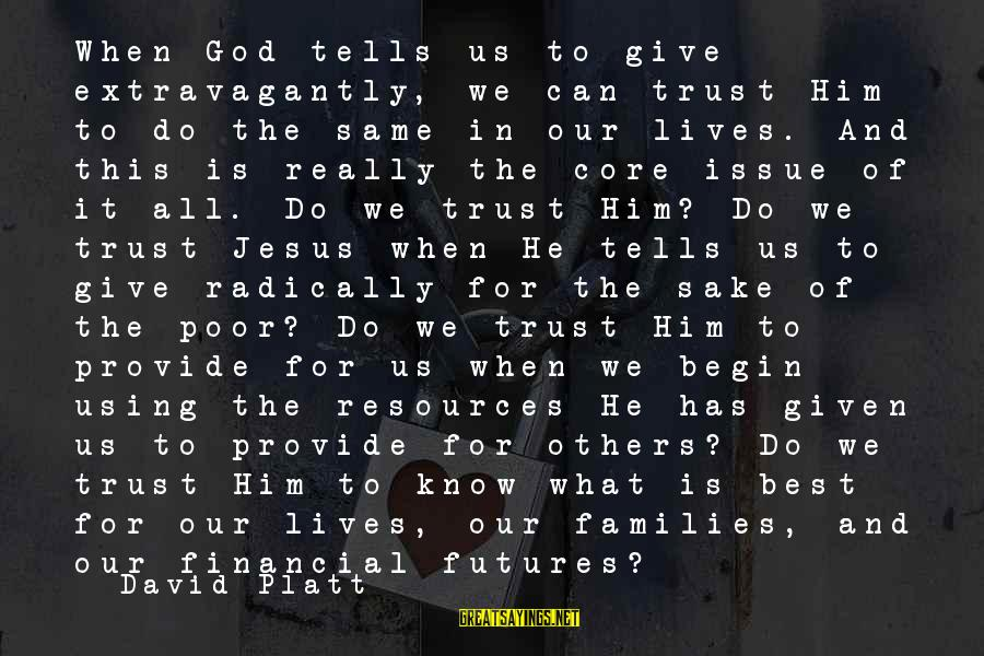 Poor Families Sayings By David Platt: When God tells us to give extravagantly, we can trust Him to do the same