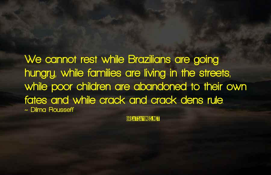 Poor Families Sayings By Dilma Rousseff: We cannot rest while Brazilians are going hungry, while families are living in the streets,
