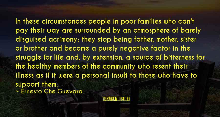 Poor Families Sayings By Ernesto Che Guevara: In these circumstances people in poor families who can't pay their way are surrounded by