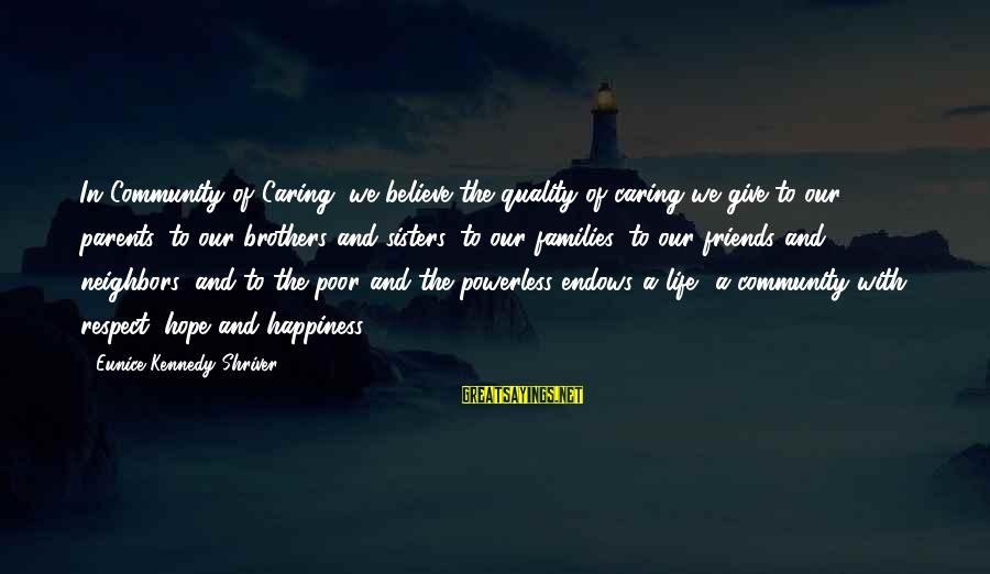 Poor Families Sayings By Eunice Kennedy Shriver: In Community of Caring, we believe the quality of caring we give to our parents,