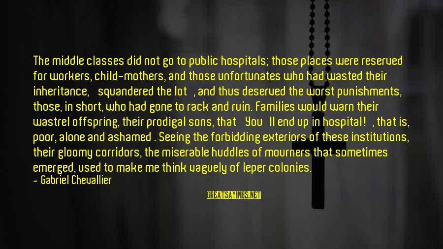 Poor Families Sayings By Gabriel Chevallier: The middle classes did not go to public hospitals; those places were reserved for workers,