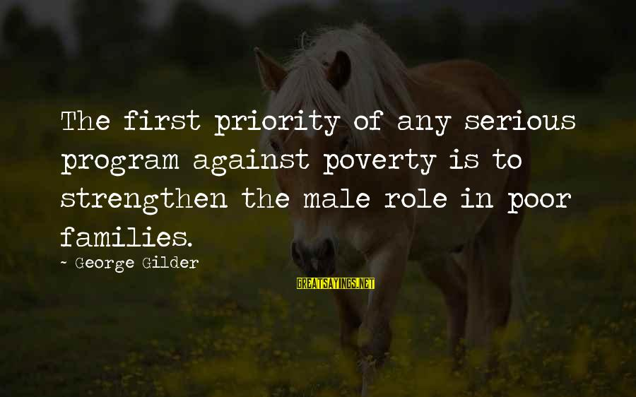 Poor Families Sayings By George Gilder: The first priority of any serious program against poverty is to strengthen the male role
