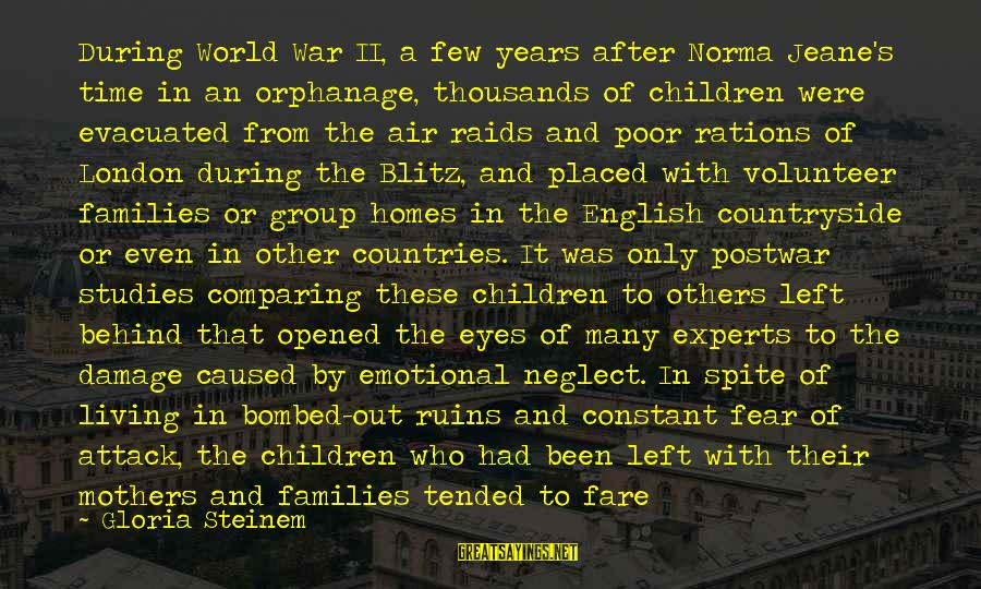 Poor Families Sayings By Gloria Steinem: During World War II, a few years after Norma Jeane's time in an orphanage, thousands
