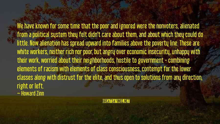 Poor Families Sayings By Howard Zinn: We have known for some time that the poor and ignored were the nonvoters, alienated