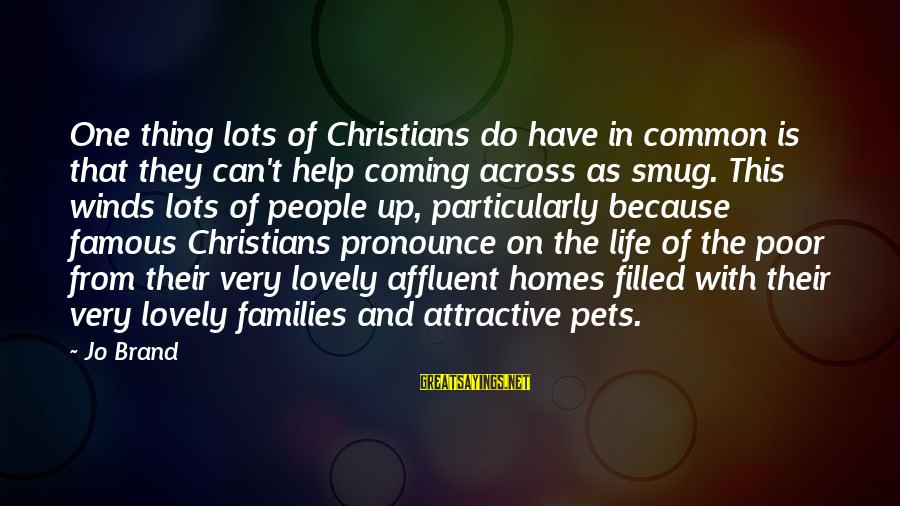 Poor Families Sayings By Jo Brand: One thing lots of Christians do have in common is that they can't help coming