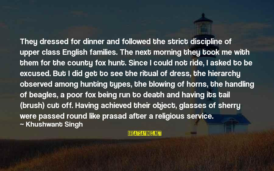 Poor Families Sayings By Khushwant Singh: They dressed for dinner and followed the strict discipline of upper class English families. The