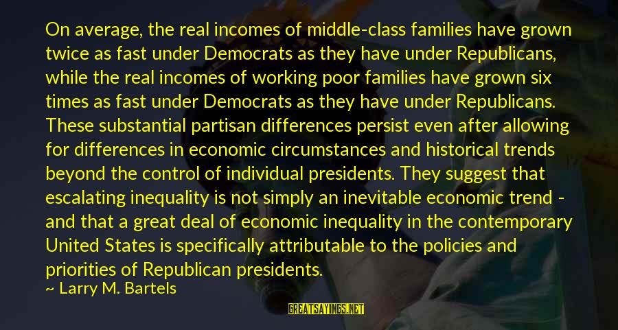 Poor Families Sayings By Larry M. Bartels: On average, the real incomes of middle-class families have grown twice as fast under Democrats