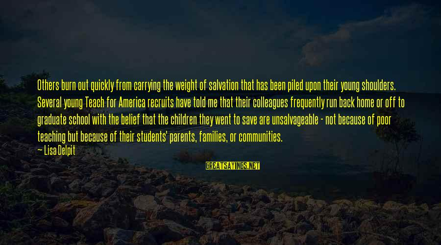 Poor Families Sayings By Lisa Delpit: Others burn out quickly from carrying the weight of salvation that has been piled upon