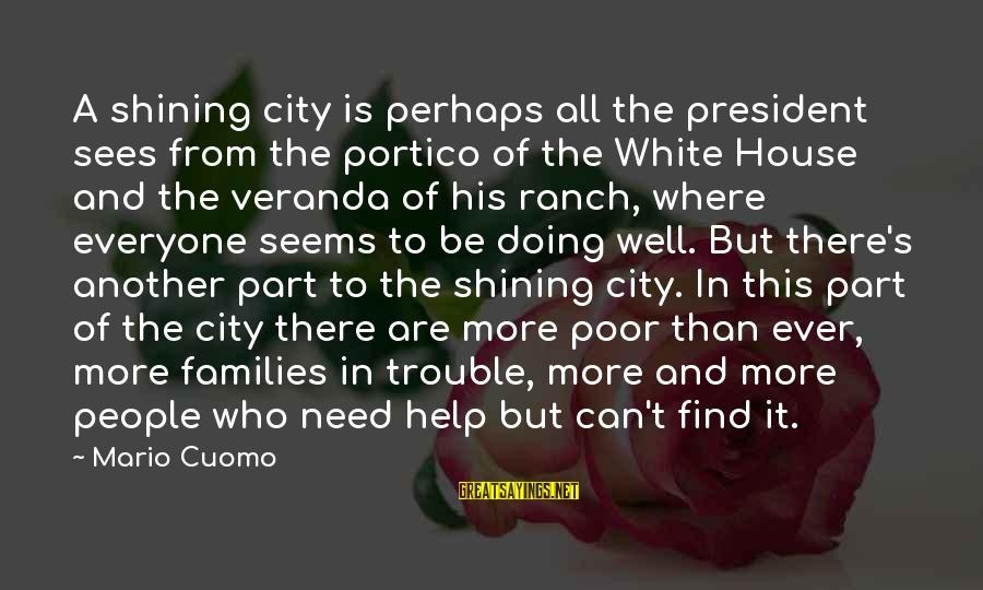 Poor Families Sayings By Mario Cuomo: A shining city is perhaps all the president sees from the portico of the White
