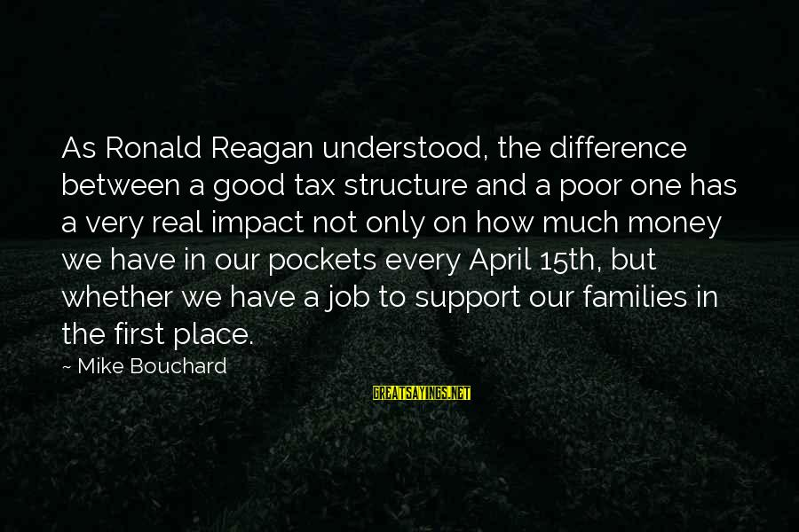 Poor Families Sayings By Mike Bouchard: As Ronald Reagan understood, the difference between a good tax structure and a poor one