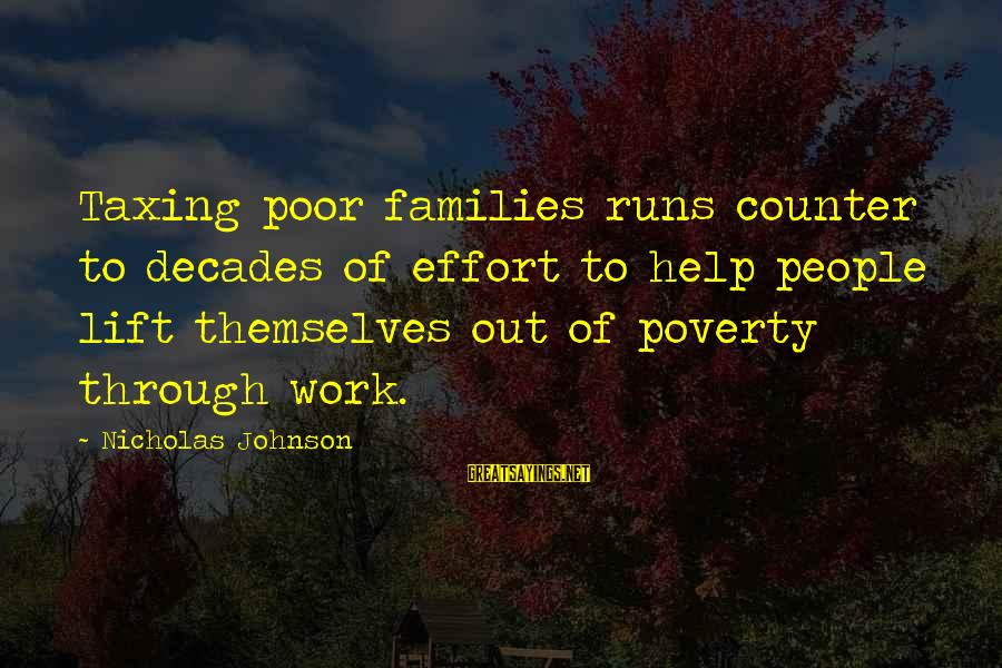Poor Families Sayings By Nicholas Johnson: Taxing poor families runs counter to decades of effort to help people lift themselves out