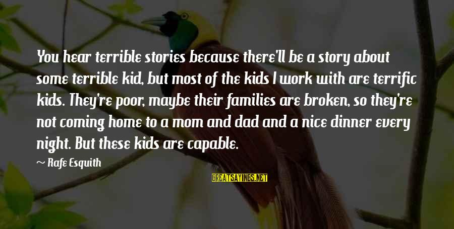 Poor Families Sayings By Rafe Esquith: You hear terrible stories because there'll be a story about some terrible kid, but most