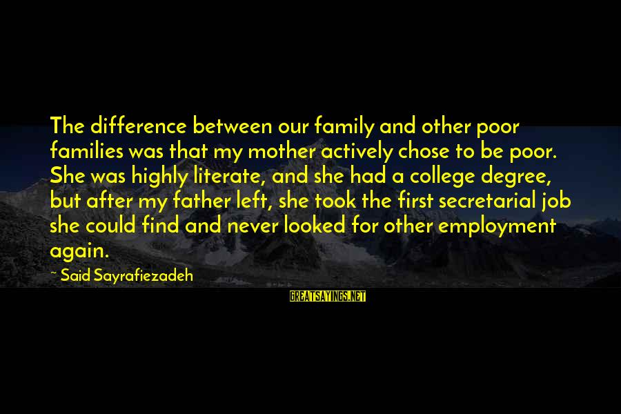 Poor Families Sayings By Said Sayrafiezadeh: The difference between our family and other poor families was that my mother actively chose