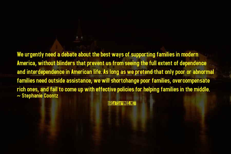Poor Families Sayings By Stephanie Coontz: We urgently need a debate about the best ways of supporting families in modern America,
