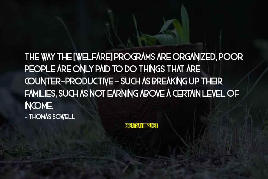 Poor Families Sayings By Thomas Sowell: The way the [welfare] programs are organized, poor people are only paid to do things