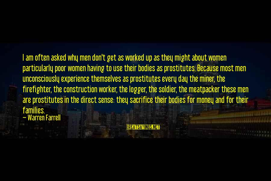 Poor Families Sayings By Warren Farrell: I am often asked why men don't get as worked up as they might about