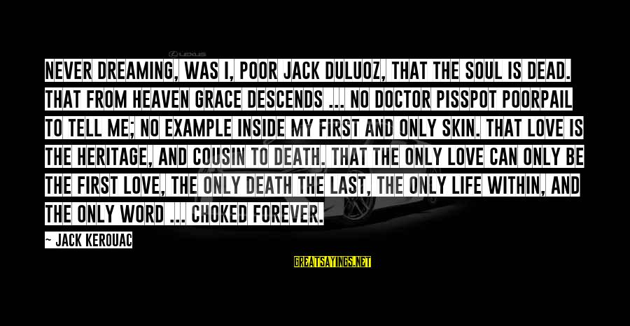 Poorpail Sayings By Jack Kerouac: Never dreaming, was I, poor Jack Duluoz, that the soul is dead. That from Heaven