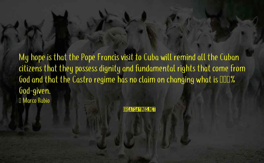 Pope Francis Visit Sayings By Marco Rubio: My hope is that the Pope Francis visit to Cuba will remind all the Cuban