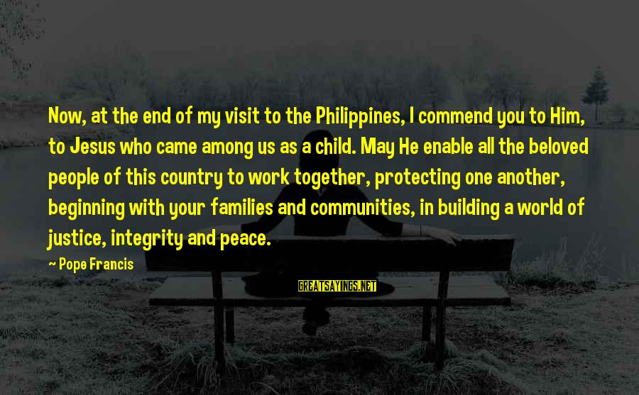 Pope Francis Visit Sayings By Pope Francis: Now, at the end of my visit to the Philippines, I commend you to Him,