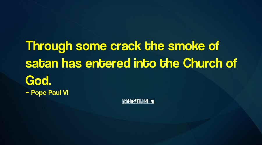 Pope Paul VI Sayings: Through some crack the smoke of satan has entered into the Church of God.