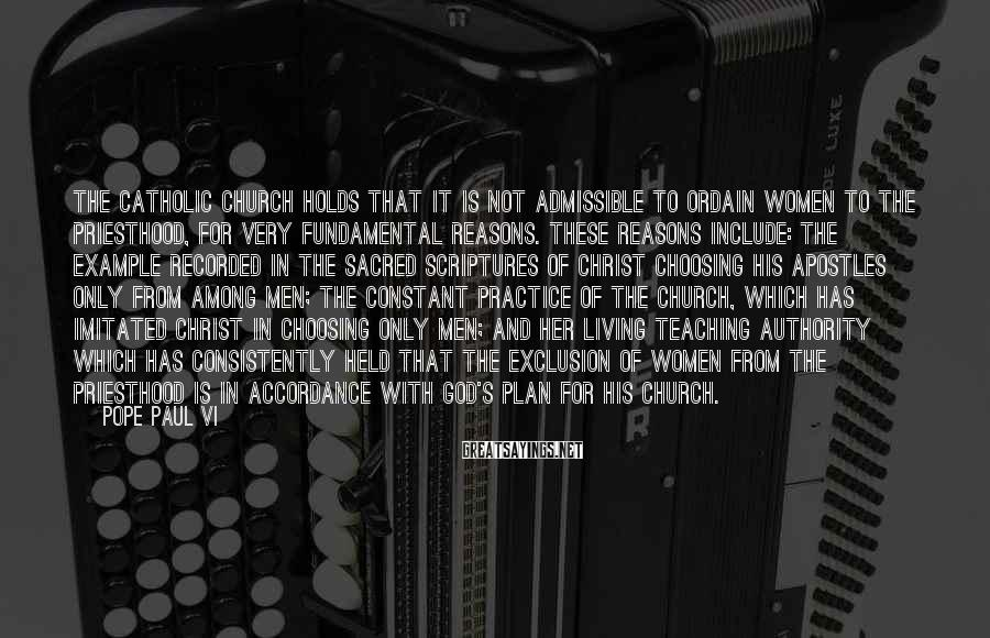 Pope Paul VI Sayings: The Catholic Church holds that it is not admissible to ordain women to the priesthood,