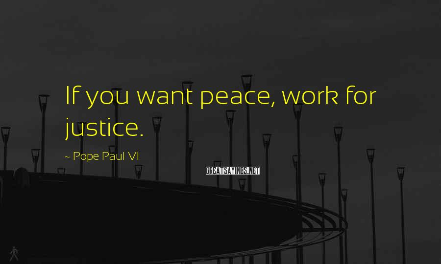 Pope Paul VI Sayings: If you want peace, work for justice.